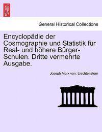 Encyclopadie Der Cosmographie Und Statistik Fur Real- Und Hohere Burger-Schulen. Dritte Vermehrte Ausgabe.