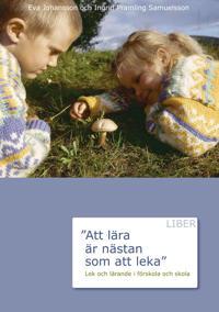 Att lära är nästan som att leka - Lek och lärande i förskolan och skola