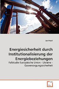 Energiesicherheit Durch Institutionalisierung Der Energiebeziehungen
