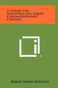 A Theory for Industrial Gas Liquid Chromatographic Columns
