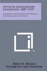 Fiftieth Anniversary Exhibition 1889-1939: National Association of Women Painters and Sculptors