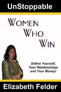 Unstoppable Women Who Win: Define Yourself, Your Relationships and Your Money!