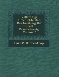 Vollst¿ndige Geschichte Und Beschreibung Der Stadt Braunschweig, Volume 2