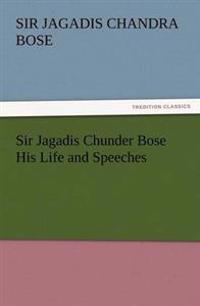 Sir Jagadis Chunder Bose His Life and Speeches