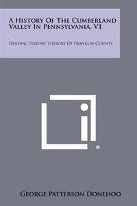 A History of the Cumberland Valley in Pennsylvania, V1: General History, History of Franklin County