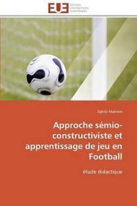 Approche S�mio-Constructiviste Et Apprentissage de Jeu En Football