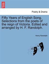 Fifty Years of English Song. Selections from the Poets of the Reign of Victoria. Edited and Arranged by H. F. Randolph.