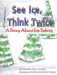 See Ice, Think Twice: A Story about Ice Safety