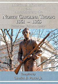 Additional Information and Amendments to the North Carolina Troops, 1861-1865 Seventeen Volume Roster