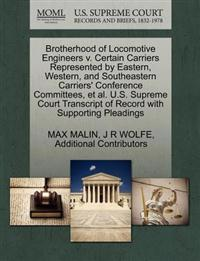Brotherhood of Locomotive Engineers V. Certain Carriers Represented by Eastern, Western, and Southeastern Carriers' Conference Committees, et al. U.S. Supreme Court Transcript of Record with Supporting Pleadings