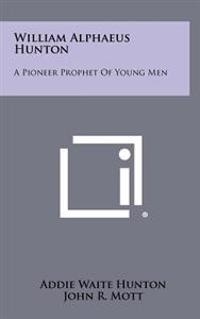 William Alphaeus Hunton: A Pioneer Prophet of Young Men