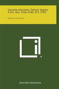 United Nations Treaty Series, V147, No. 1924-1930, 473, 1952: Recueil Des Traites