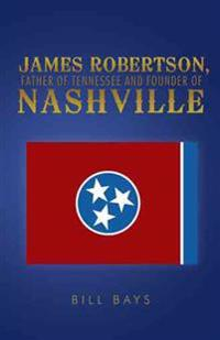 James Robertson, Father of Tennessee and Founder of Nashville