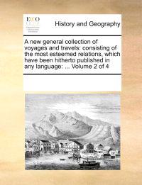 A New General Collection of Voyages and Travels