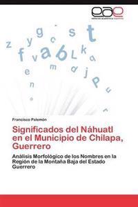 Significados del Nahuatl En El Municipio de Chilapa, Guerrero