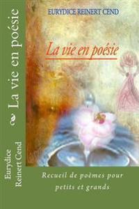 La Vie En Poesie: Recueil de Poemes Pour Petits Et Grands