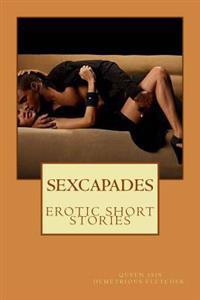 Sexcapades: Short Erotic Stories