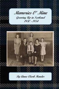 Memories O' Mine: Growing Up in Scotland 1930 - 1954