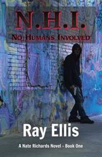 N.H.I. (No Humans Involved) - 2nd Edition: A Nate Richards Novel - Book One