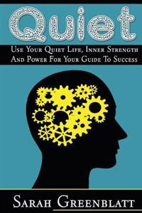 Quiet: Use Your Quiet Life, Inner Strength and Power for Your Guide to Success