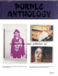 Purple Anthology: Art, Prose, Fashion, Music, Architecture, Sex