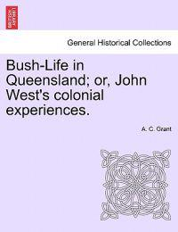 Bush-Life in Queensland; Or, John West's Colonial Experiences.