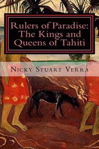 Rulers of Paradise: The Kings and Queens of Tahiti