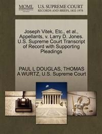 Joseph Vitek, Etc., et al., Appellants, V. Larry D. Jones. U.S. Supreme Court Transcript of Record with Supporting Pleadings