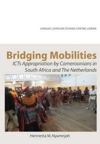 Bridging Mobilities. Icts Appropriation by Cameroonians in South Africa and the Netherlands