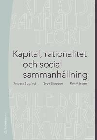 Kapital, rationalitet och social sammanhållning : en introduktion till klassisk samhällsteori