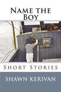Name the Boy: Short Stories