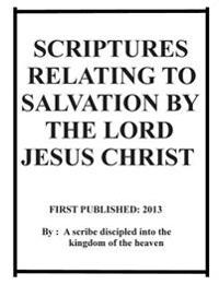 Scriptures Relating to Salvation by the Lord Jesus Christ