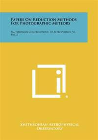 Papers on Reduction Methods for Photographic Meteors: Smithsonian Contributions to Astrophysics, V1, No. 2