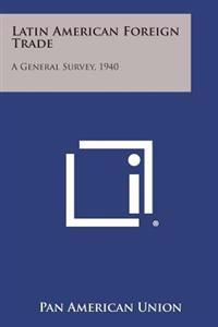 Latin American Foreign Trade: A General Survey, 1940