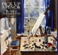 Pick up a pencil - the work of laurence fish