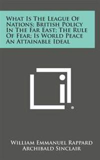 What Is the League of Nations; British Policy in the Far East; The Rule of Fear; Is World Peace an Attainable Ideal