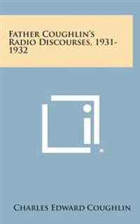 Father Coughlin's Radio Discourses, 1931-1932