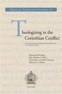 Theologizing in the Corinthian Conflict: Studies in Exegesis and Theology of 2 Corinthians