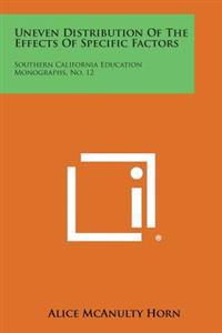 Uneven Distribution of the Effects of Specific Factors: Southern California Education Monographs, No. 12