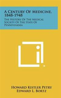 A Century of Medicine, 1848-1948: The History of the Medical Society of the State of Pennsylvania