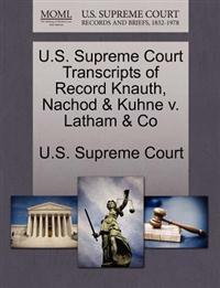 U.S. Supreme Court Transcripts of Record Knauth, Nachod & Kuhne V. Latham & Co