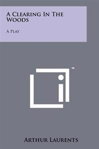A Clearing in the Woods: A Play