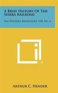 A Brief History of the Sierra Railroad: The Western Railroader, V18, No. 6