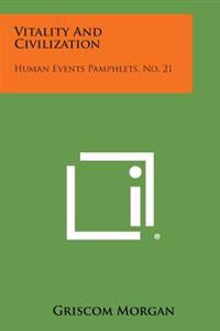 Vitality and Civilization: Human Events Pamphlets, No. 21