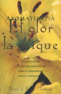 Aromaterapia: El Olor y La Psique: Utilización de Los Aceites Esenciales Para El Bienestar Físico y Emocional = Aromatherapy: Scent and Psyche