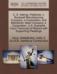 C. S. Helmig, Petitioner, V. Rockwell Manufacturing Company, a Corporation, and Bethlehem Steel Company, a Corporation. U.S. Supreme Court Transcript of Record with Supporting Pleadings