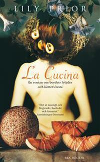 La Cucina : en roman om bordets fröjder och köttets lusta