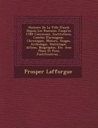 Histoire De La Ville D'auch Depuis Les Romains Jusqu'en 1789: Commune, Institutions, Comtes D'armagnac, Chroniques, Moeurs, Usages, Arch¿ologie, Stati