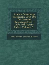 Anders Sch¿nbergs Historiska Bref Om Det Svenska Regeringss¿ttet, I ¿ldre Och Nyare Tider, Volume 2...