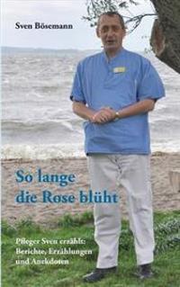 So Lange Die Rose Bluht